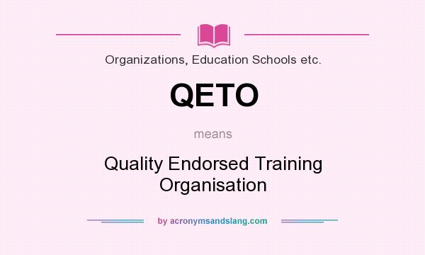 What does QETO mean? It stands for Quality Endorsed Training Organisation