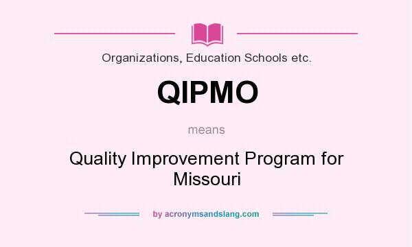 What does QIPMO mean? It stands for Quality Improvement Program for Missouri