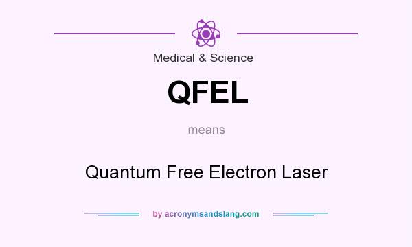 What does QFEL mean? It stands for Quantum Free Electron Laser
