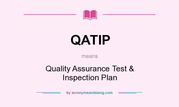 What does QATIP mean? It stands for Quality Assurance Test & Inspection Plan
