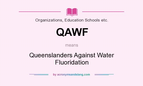 What does QAWF mean? It stands for Queenslanders Against Water Fluoridation