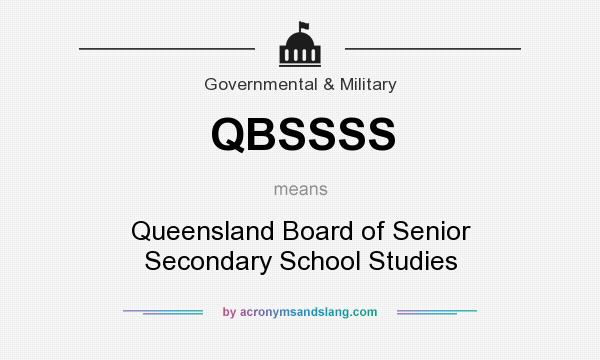What does QBSSSS mean? It stands for Queensland Board of Senior Secondary School Studies