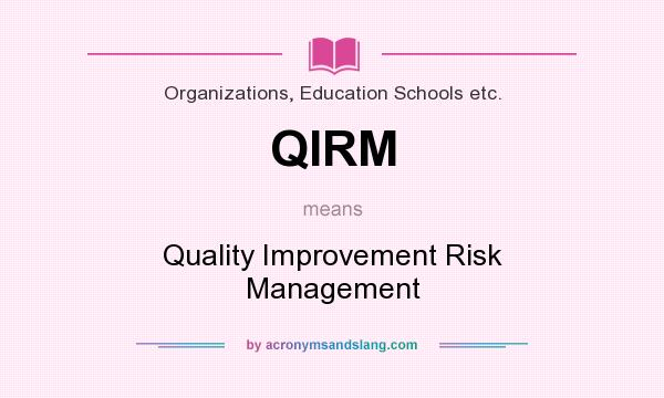What does QIRM mean? It stands for Quality Improvement Risk Management