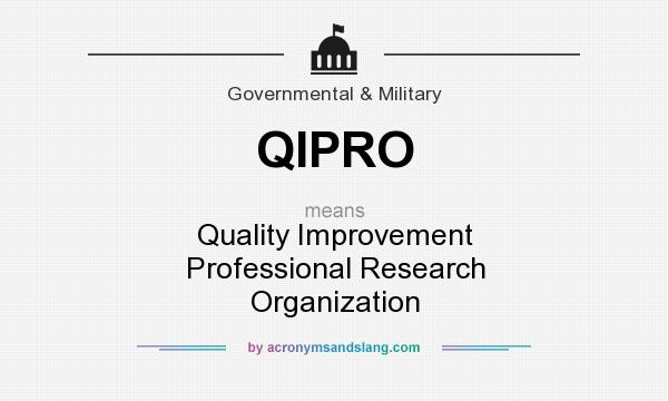 What does QIPRO mean? It stands for Quality Improvement Professional Research Organization