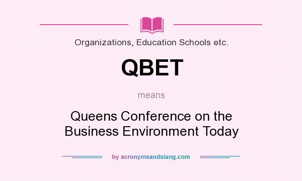 What does QBET mean? It stands for Queens Conference on the Business Environment Today