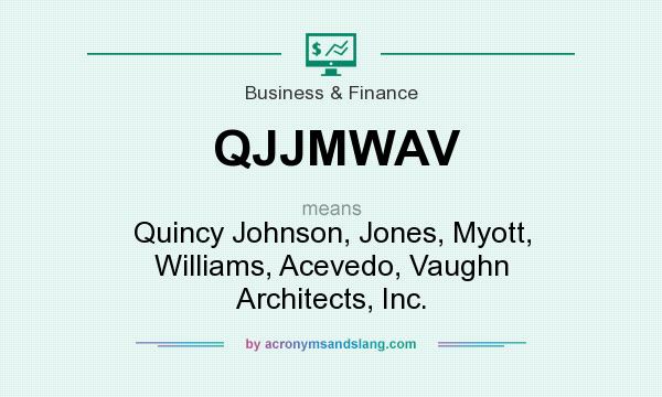 What does QJJMWAV mean? It stands for Quincy Johnson, Jones, Myott, Williams, Acevedo, Vaughn Architects, Inc.