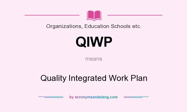What does QIWP mean? It stands for Quality Integrated Work Plan