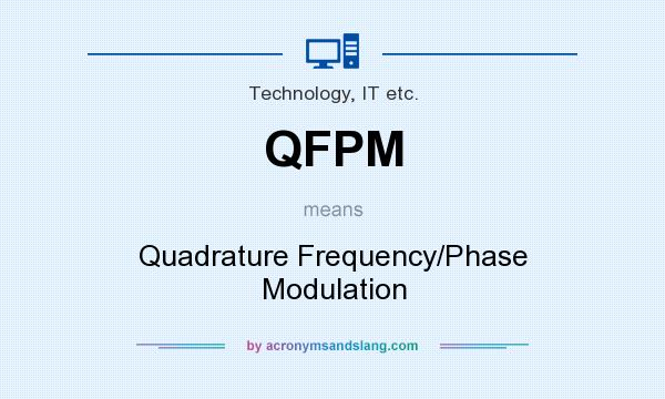 What does QFPM mean? It stands for Quadrature Frequency/Phase Modulation