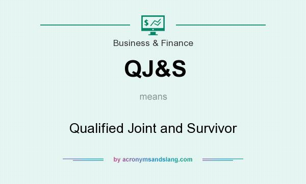 What does QJ&S mean? It stands for Qualified Joint and Survivor