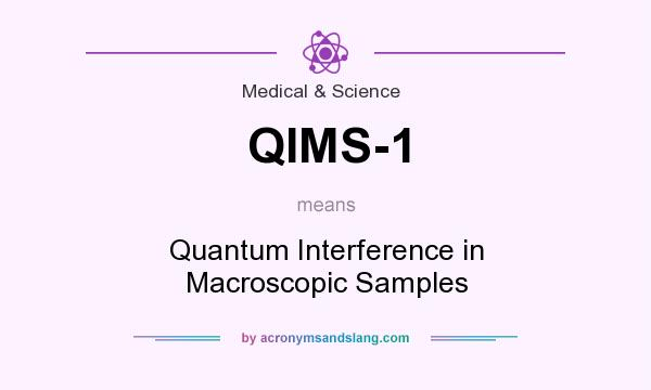 What does QIMS-1 mean? It stands for Quantum Interference in Macroscopic Samples