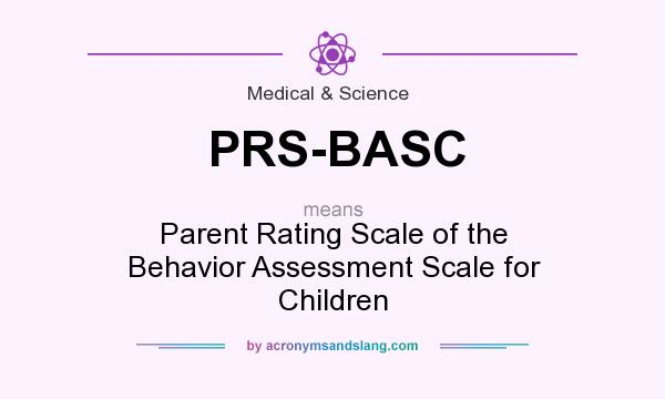 What does PRS-BASC mean? It stands for Parent Rating Scale of the Behavior Assessment Scale for Children