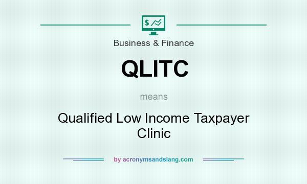What does QLITC mean? It stands for Qualified Low Income Taxpayer Clinic