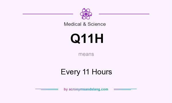 What does Q11H mean? It stands for Every 11 Hours