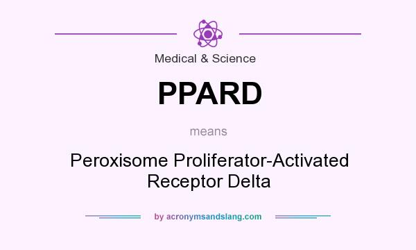 What does PPARD mean? It stands for Peroxisome Proliferator-Activated Receptor Delta