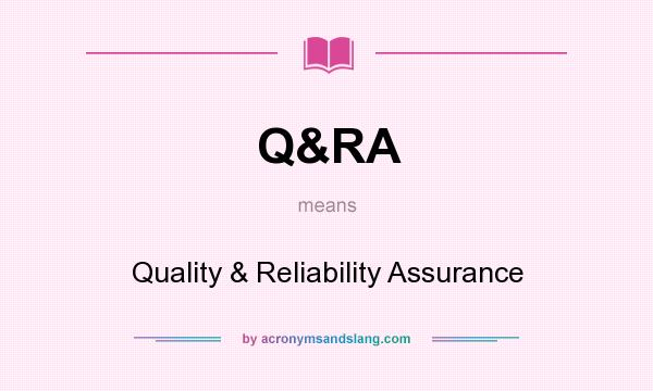 What does Q&RA mean? It stands for Quality & Reliability Assurance