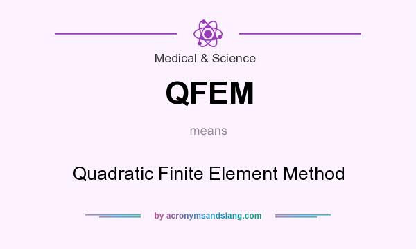 What does QFEM mean? It stands for Quadratic Finite Element Method