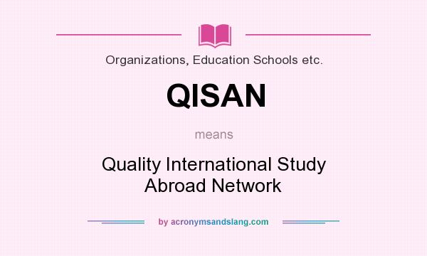 What does QISAN mean? It stands for Quality International Study Abroad Network
