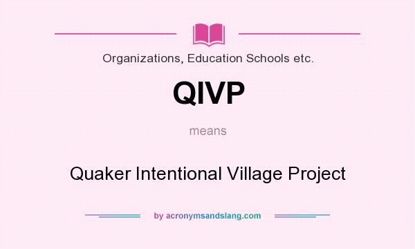 What does QIVP mean? It stands for Quaker Intentional Village Project