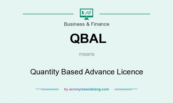 What does QBAL mean? It stands for Quantity Based Advance Licence