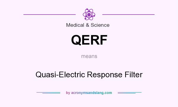 What does QERF mean? It stands for Quasi-Electric Response Filter