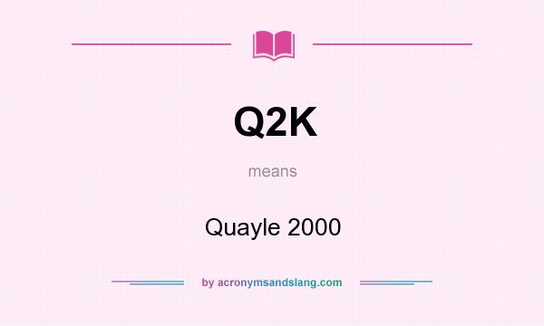 What does Q2K mean? It stands for Quayle 2000