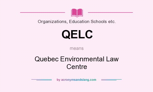 What does QELC mean? It stands for Quebec Environmental Law Centre