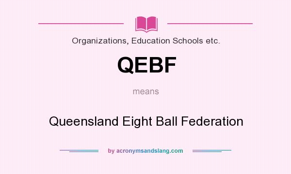 What does QEBF mean? It stands for Queensland Eight Ball Federation