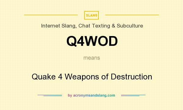 What does Q4WOD mean? It stands for Quake 4 Weapons of Destruction