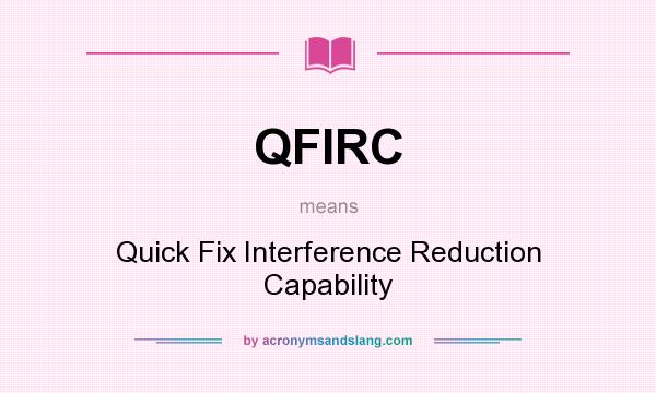 What does QFIRC mean? It stands for Quick Fix Interference Reduction Capability