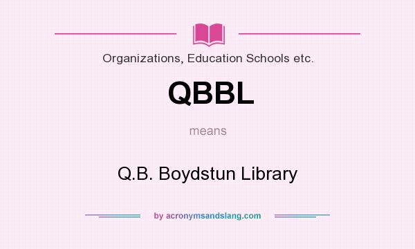 What does QBBL mean? It stands for Q.B. Boydstun Library