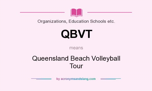 What does QBVT mean? It stands for Queensland Beach Volleyball Tour