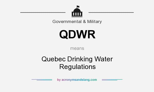 What does QDWR mean? It stands for Quebec Drinking Water Regulations