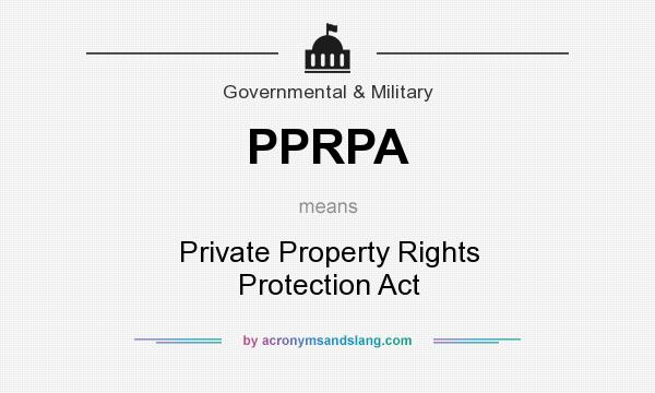 What does PPRPA mean? It stands for Private Property Rights Protection Act