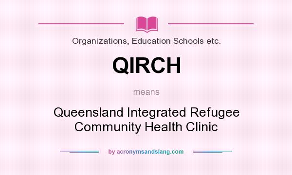 What does QIRCH mean? It stands for Queensland Integrated Refugee Community Health Clinic