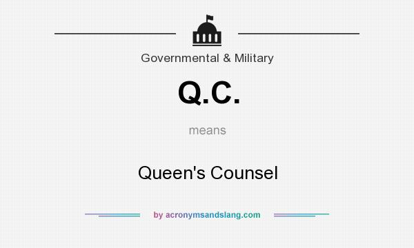 What does Q.C. mean? It stands for Queen`s Counsel