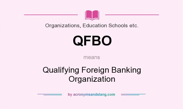 What does QFBO mean? It stands for Qualifying Foreign Banking Organization