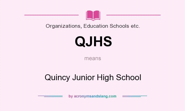 What does QJHS mean? It stands for Quincy Junior High School