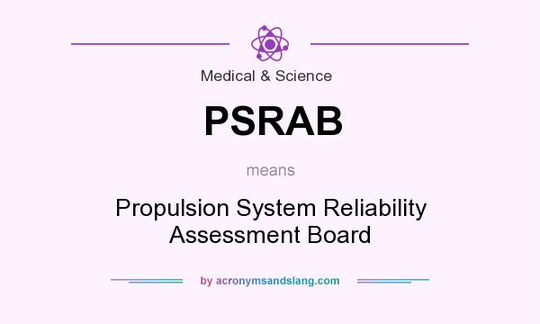 What Does Psrab Mean Definition Of Psrab Psrab Stands For Propulsion System Reliability Assessment Board By Acronymsandslang Com