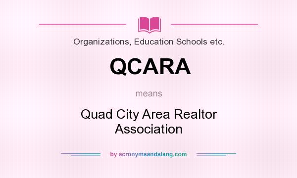 What does QCARA mean? It stands for Quad City Area Realtor Association
