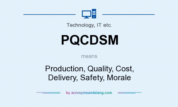 What does PQCDSM mean? It stands for Production, Quality, Cost, Delivery, Safety, Morale