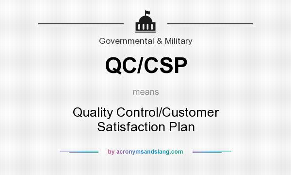 What does QC/CSP mean? It stands for Quality Control/Customer Satisfaction Plan