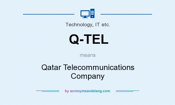 What does Q-TEL mean? It stands for Qatar Telecommunications Company