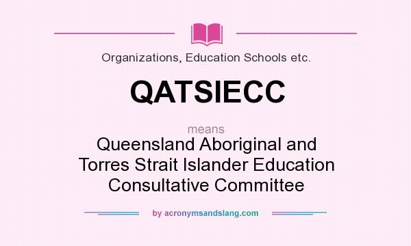 What does QATSIECC mean? It stands for Queensland Aboriginal and Torres Strait Islander Education Consultative Committee
