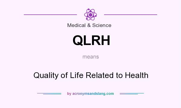 What does QLRH mean? It stands for Quality of Life Related to Health