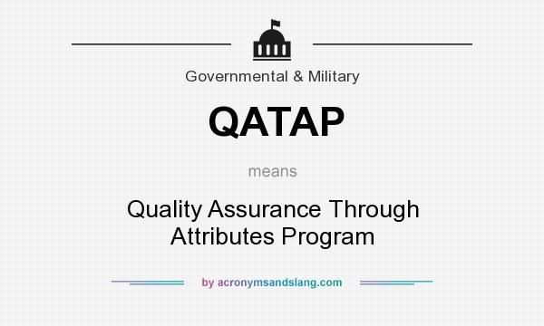 What does QATAP mean? It stands for Quality Assurance Through Attributes Program