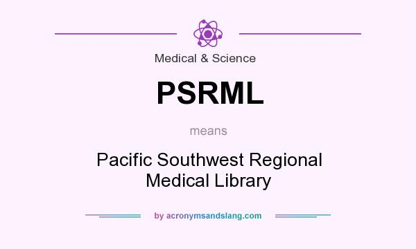 What does PSRML mean? It stands for Pacific Southwest Regional Medical Library