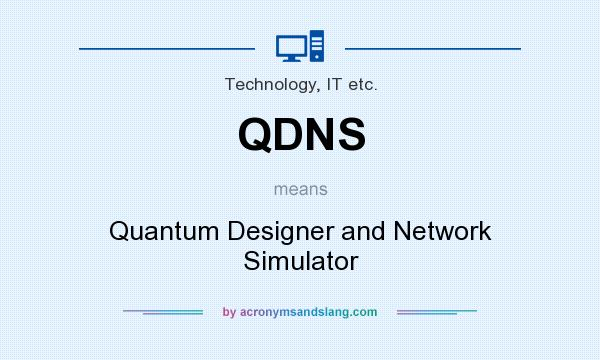 What does QDNS mean? It stands for Quantum Designer and Network Simulator