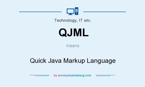 What does QJML mean? It stands for Quick Java Markup Language