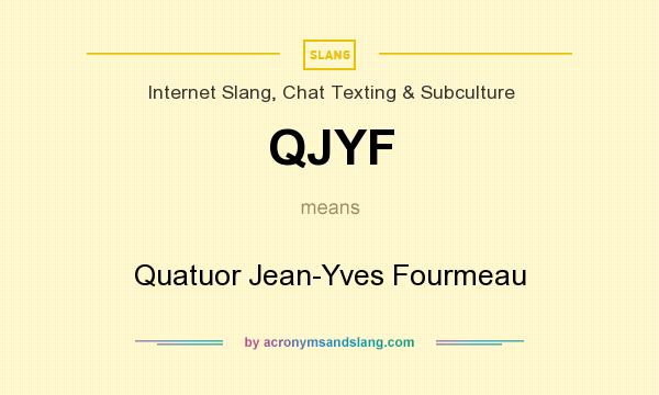 What does QJYF mean? It stands for Quatuor Jean-Yves Fourmeau