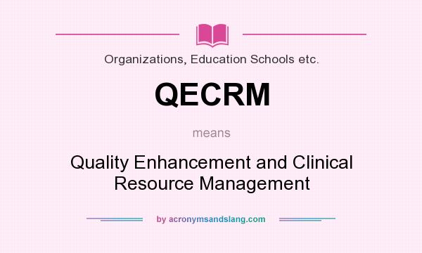 What does QECRM mean? It stands for Quality Enhancement and Clinical Resource Management